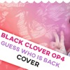 Black Clover opening 4 - Guess who is back | Cover by ShiroNeko ft. MrLopez