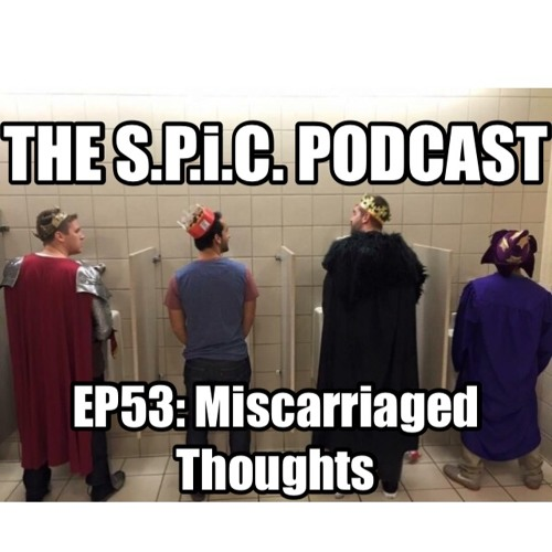 The S.P.i.C. Podcast Ep53: Miscarriaged Thoughts