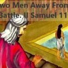 Two Men Away From Battle. II Samuel 11