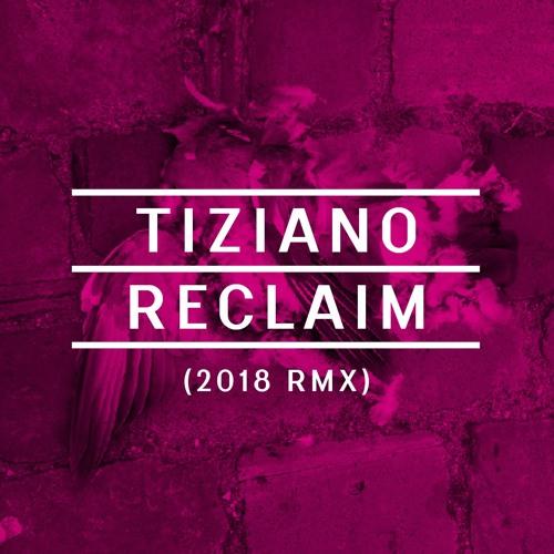 TIZIANO – Reclaim (2018 rmx)