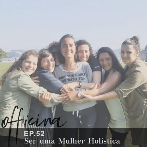 episódio 52 // ser uma mulher holística