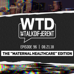 """Ep 96: The """"Maternal Healthcare"""" Edition – 08.21.18"""