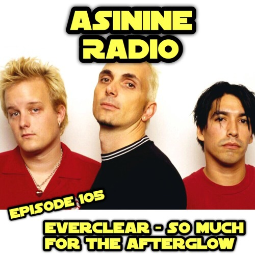 Episode 105: Everclear - So Much For The Afterglow