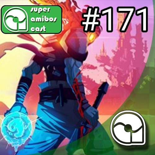 SAC 171 - We Happy Few, Dead Cells, Unavowed