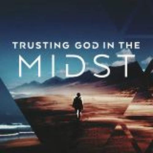 Trusting God with our Future - Trusting God in the Midst 8-19-2018
