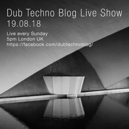 Dub Techno Blog Show 134 19 08 18 By Dub Techno Blog