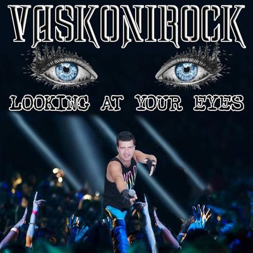 VASKONIROCK - LOOKING AT YOUR EYES