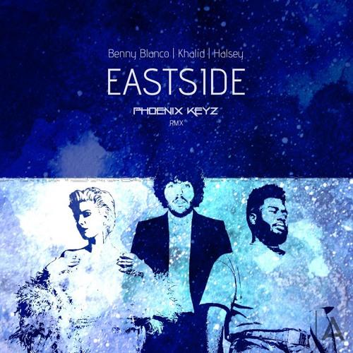 Eastside Ft Benny Blanco, Khalid & Halsey (Phoenix Keyz RMX)