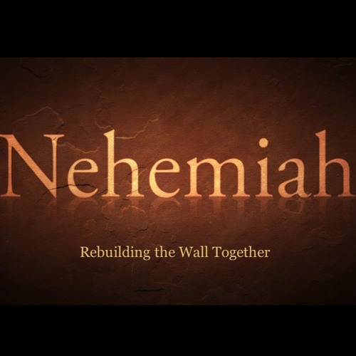 Nehemiah: Rebuilding the Wall Together