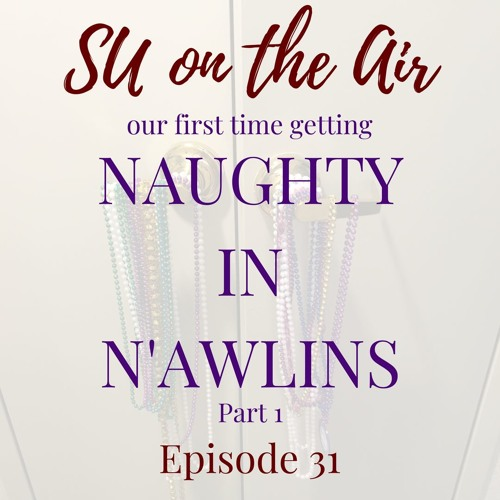 Our First Time Getting Naughty in N'awlins - Part 1 - Episode 31