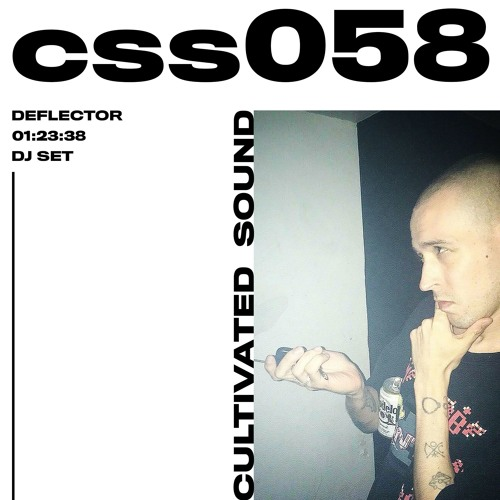 Cultivated Sound Sessions - CSS058: Deflector