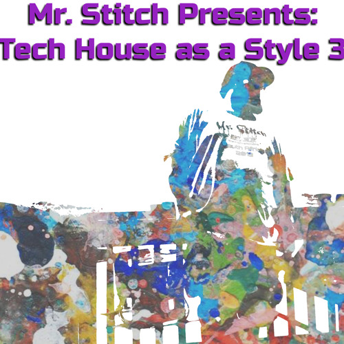 Mr. Stitch Presents: Tech House as a Style 3