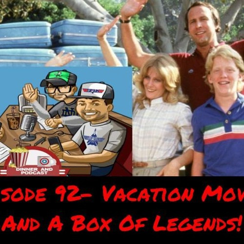 Episode 92- Vacation Movies And A Box Of Legends!
