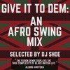 Give It To Dem: An Afro Swing Mix
