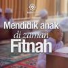 Bincang Santai: Tips Mendidik Anak di Zaman Fitnah - Ustadz Muhammad Elvy Syam, Lc.