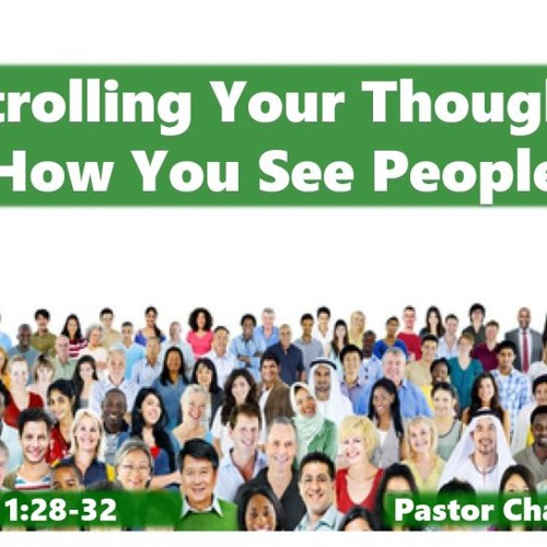 Controlling Your Thoughts - How You See People