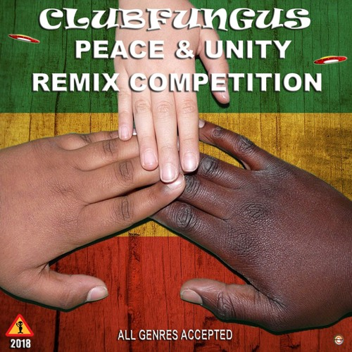 Peace & Unity Clubfungus Remix Competition 2018 (updated)☮️