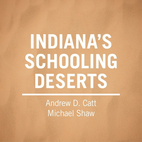 Ep 63: Indiana's Schooling Deserts with Drew Catt, Mike Shaw & Robert Enlow