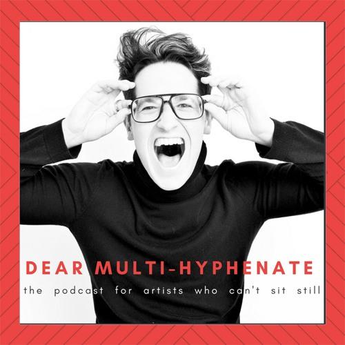 DEAR MULTI-HYPHENATE / Episode One / Multi who? Multi you!