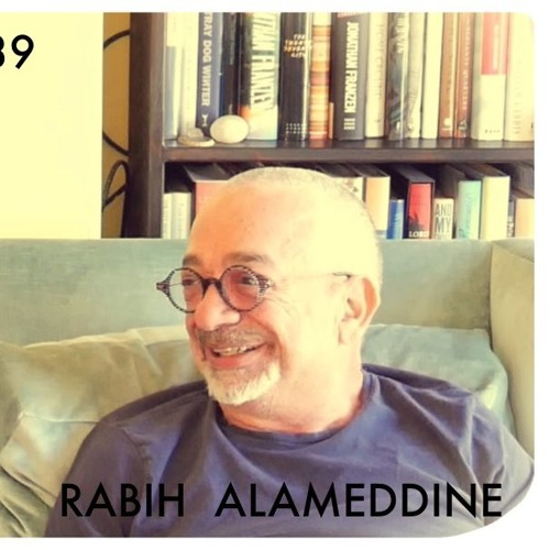 AEWCH 39: RABIH ALAMEDDINE or LITERATURE, RECKONING, AND THE MORALITY OF MEMORY