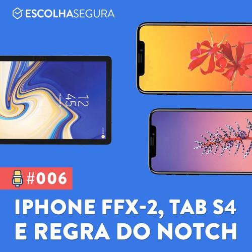 #006. Rumores IPHONE FFX-2, TAB S4 dos sonhos e regra do NOTCH!