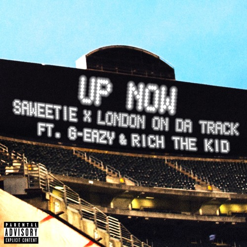 Saweetie x London On Da Track - Up Now (feat G-Eazy and Rich The Kid)