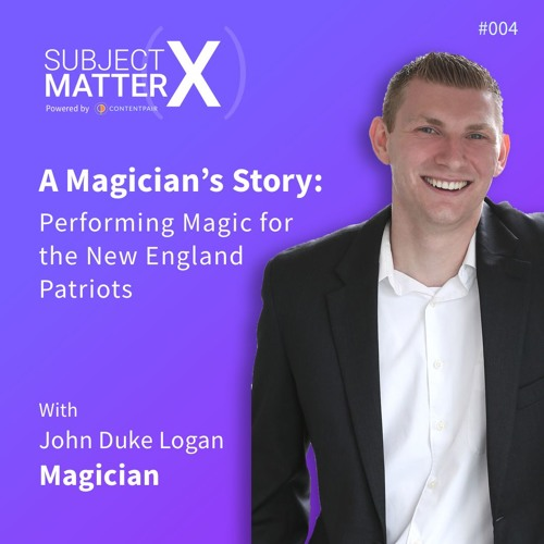 #004: A Magician's Story: Performing Magic for the New England Patriots with John Duke Logan