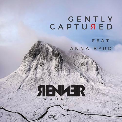 Renner Worship - Gently Captured (Feat. Anna Byrd)
