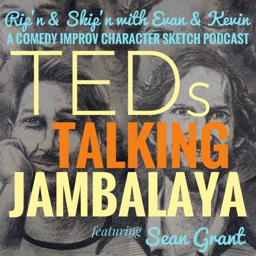 Ep 118 - TEDs Talking Jambalaya Ft Sean Grant