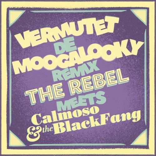Calmoso And The BlackFang -  Vermutet De Moogalooky (The Rebel Re - Groove)
