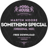 MARTIN MOORE - Something Special (Original Mix) [FREE DOWNLOAD] Pogo House Records