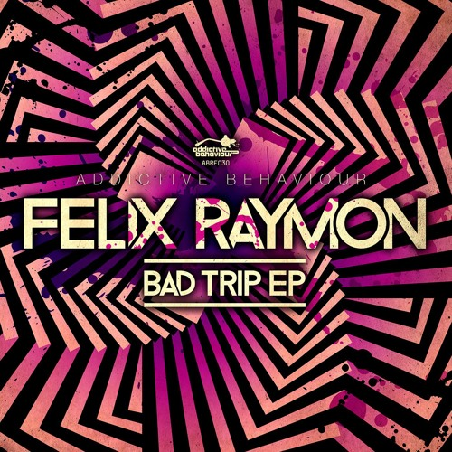 Felix Raymon - Bad Trip EP, feat Invadhertz - OUT NOW