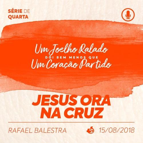 Jesus Ora na Cruz - Rafael Balestra - 15/08/2018
