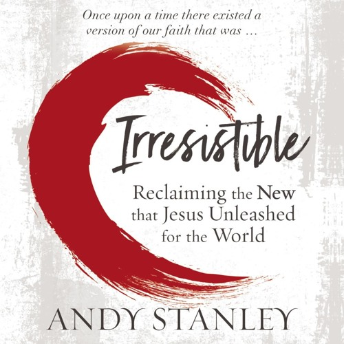 IRRESISTIBLE by Andy Stanley | First Listen