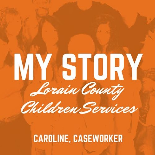 My Story: Caroline, Caseworker for Lorain County Children Services