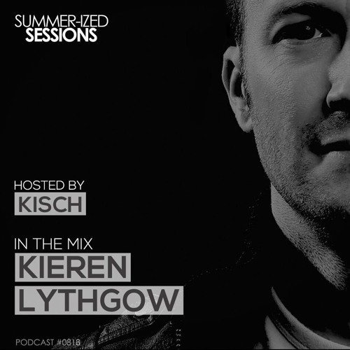Summer-ized Sessions Podcast 0818 feat. Kieren Lythgow