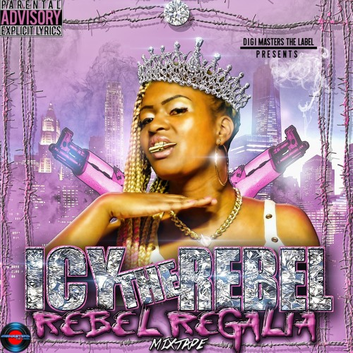 "Icy the REBEL ""Rebel Regalia"" Mixtape"