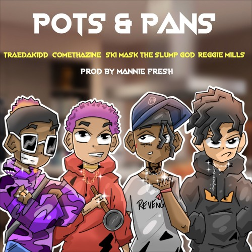 Ski Mask The Slump God & Reggie Mills - POTS & PANS ft Comethazine & Trae Da Kidd