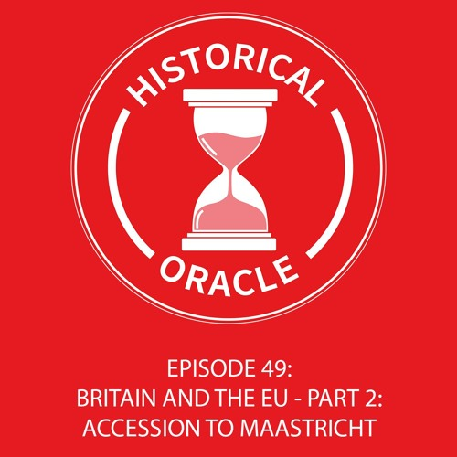 Episode 49 - Britain And The EU - Part 2: Accession To Maastricht