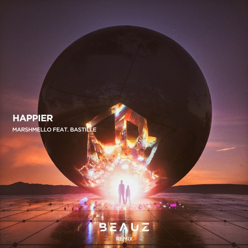 Marshmello - Happier (feat. Bastille) [BEAUZ Remix]