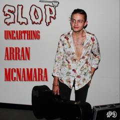 UNEARTHING ARRAN MCNAMARA - Slop #9