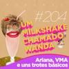 #204 - Ariana Grande, VMA e uns trotes básicos feat. Raony e Gui Tintel