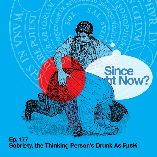 177: Sobriety, the Thinking Person's Drunk As Fudge