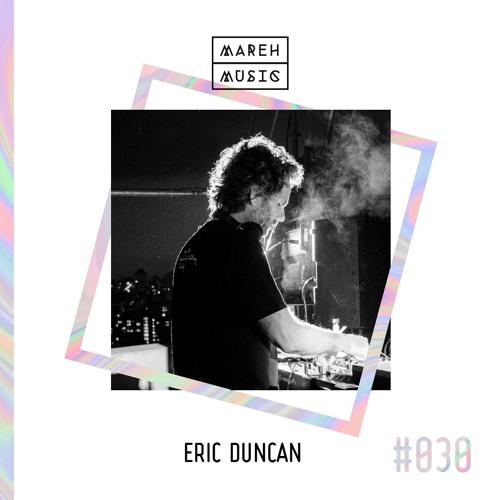 Mareh Mix - Episode #30: Eric Duncan