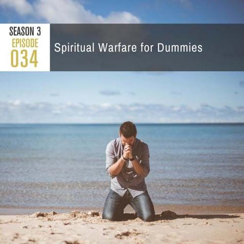 Season 3, Episode 34: Spiritual Warfare for Dummies
