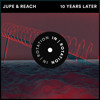 Jupe & Reach - 10 Years Later