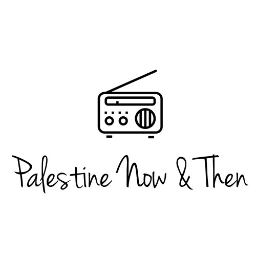 Palestine Now & Then - E4 - Traces of Home with Colette Ghunim