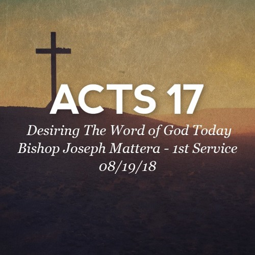 08.19.18 - Acts 17 - Desiring The Word of God Today - Bishop Joseph Mattera - 1st Service