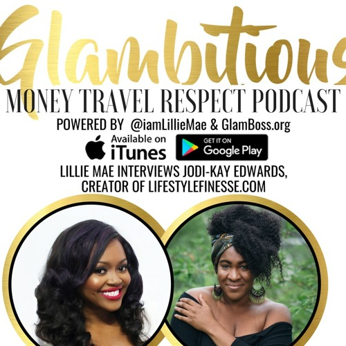 EP. 42 Lillie Mae Interviews Jodi-Kay Edwards, Creator of LifestyleFinesse.com
