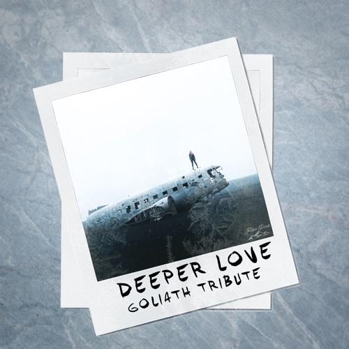 GOLIATH - Deeper Love (Tribute)